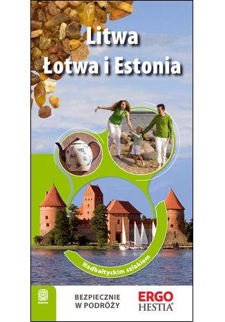 Okładka książki Litwa, Łotwa i Estonia. Nadbałtyckim szlakiem. Wydanie 1