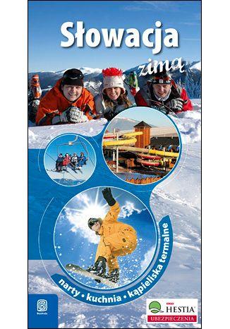 Okładka książki Słowacja zimą. Narty. Kuchnia. Kąpieliska termalne. Wydanie 3