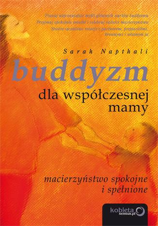 Okładka książki Buddyzm dla współczesnej mamy. Macierzyństwo spokojne i spełnione