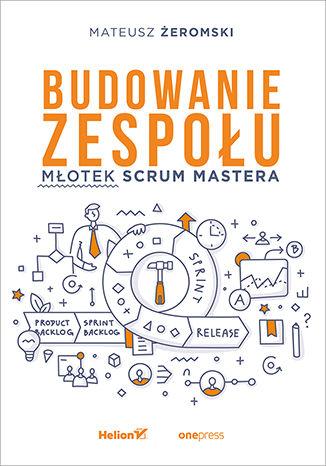 Okładka książki/ebooka Budowanie zespołu. Młotek Scrum Mastera