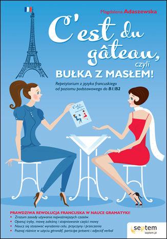 Okładka książki C'est du gâteau, czyli bułka z masłem! Repetytorium z języka francuskiego od poziomu podstawowego do b1/b2