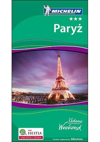Okładka książki Paryż. Udany Weekend Michelin. Wydanie 4