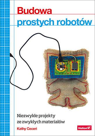 Okładka książki/ebooka Budowa prostych robotów. Niezwykłe projekty ze zwykłych materiałów