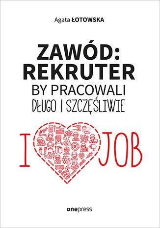Okładka książki/ebooka Zawód: rekruter. By pracowali długo i szczęśliwie