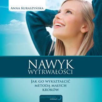 Okładka książki Nawyk wytrwałości. Jak go wykształcić metodą małych kroków