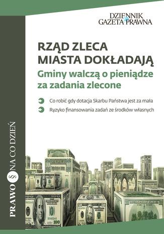 Okładka książki/ebooka Rząd zleca, miasta dokładają Gminy walczą o pieniądze za zadania zlecone