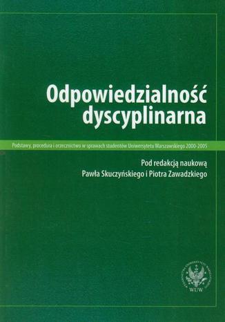 Okładka książki/ebooka Odpowiedzialność dyscyplinarna. Podstawy, procedura i orzecznictwo w sprawach studentów Uniwersytetu Warszawskiego 2000-2005