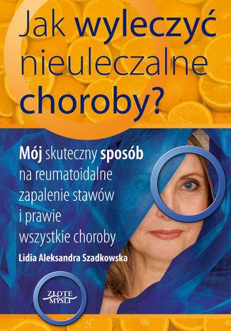 Okładka książki/ebooka Jak wyleczyć nieuleczalne choroby