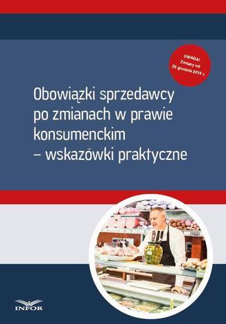 Okładka książki/ebooka Obowiązki sprzedawcy po zmianach w prawie  konsumenckim  wskazówki praktyczne