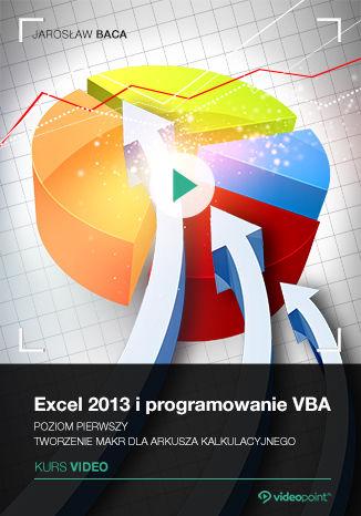 Okładka książki/ebooka Excel 2013 i programowanie VBA. Kurs video. Poziom pierwszy. Tworzenie makr dla arkusza kalkulacyjnego