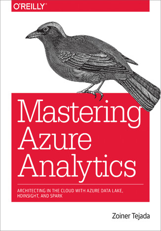 Okładka książki Mastering Azure Analytics. Architecting in the Cloud with Azure Data Lake, HDInsight, and Spark