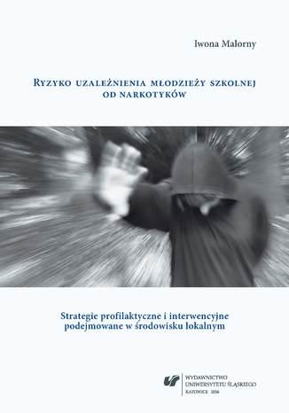 Okładka książki/ebooka Ryzyko uzależnienia młodzieży szkolnej od narkotyków. Strategie profilaktyczne i interwencyjne podejmowane w środowisku lokalnym