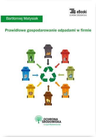 Okładka książki/ebooka Prawidłowe gospodarowanie odpadami w firmie
