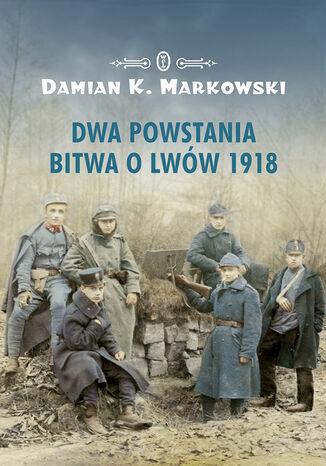 Okładka książki/ebooka Dwa powstania. Bitwa o Lwów 1918