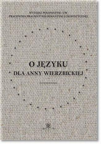 Okładka książki/ebooka O języku dla Anny Wierzbickiej