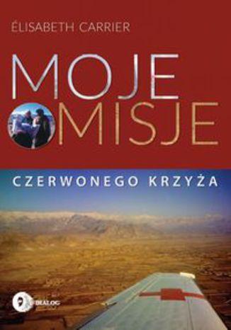 Okładka książki/ebooka Moje misje Czerwonego Krzyża