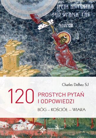 Okładka książki/ebooka 120 prostych pytań i odpowiedzi. Bóg - Kościół - Wiara