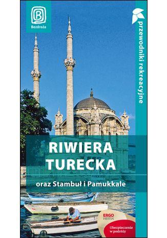 Okładka książki/ebooka Riwiera turecka oraz Stambuł i Pamukkale. Przewodnik rekreacyjny. Wydanie 3