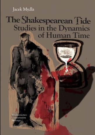 Okładka książki/ebooka The Shakespearean Tide. Studies in the Dynamics of Human Time