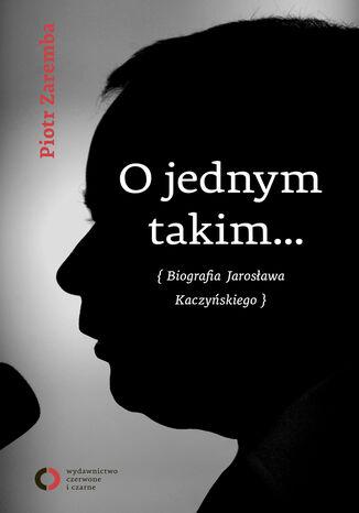 Okładka książki/ebooka O jednym takim... Biografia Jarosława Kaczyńskiego
