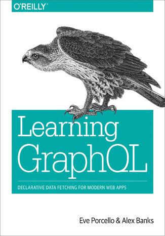 Okładka książki/ebooka Learning GraphQL. Declarative Data Fetching for Modern Web Apps