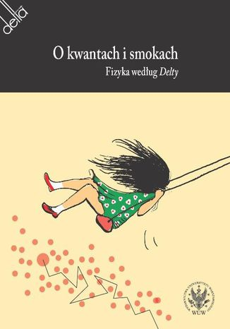 Okładka książki/ebooka O kwantach i smokach. Fizyka według Delty
