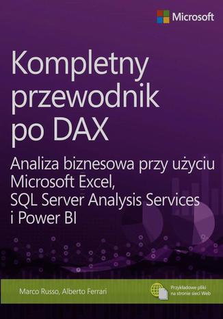Okładka książki/ebooka Kompletny przewodnik po DAX. Analiza biznesowa przy użyciu Microsoft Excel, SQL Server Analysis Services i Power BI