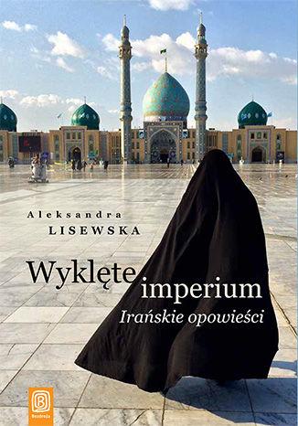 Okładka książki/ebooka Wyklęte imperium. Irańskie opowieści