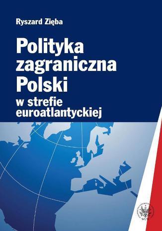 Okładka książki/ebooka Polityka zagraniczna Polski w strefie euroatlantyckiej