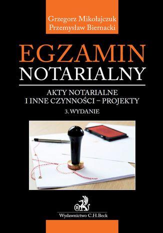 Okładka książki/ebooka Egzamin notarialny. Akty notarialne i inne czynności - projekty. Wydanie 3
