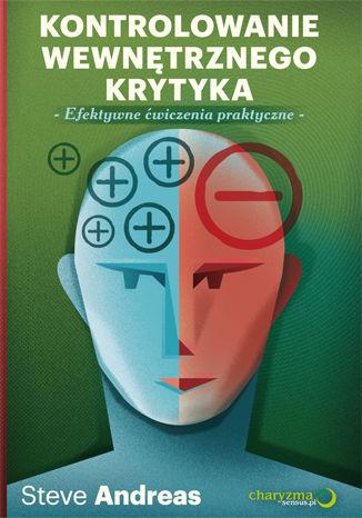 Okładka książki/ebooka Kontrolowanie wewnętrznego krytyka. Efektywne ćwiczenia praktyczne