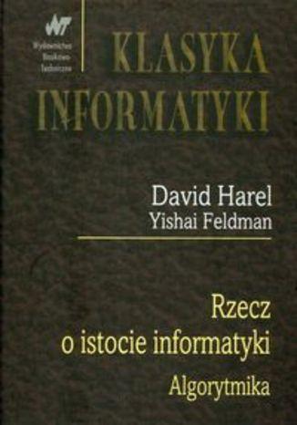 Okładka książki/ebooka Rzecz o istocie informatyki. Algorytmika. Klasyka informatyki