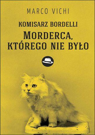 Okładka książki/ebooka Komisarz Bordelli: Morderca, którego nie było