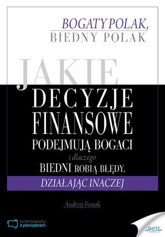 Okładka książki/ebooka Jakie decyzje finansowe podejmują bogaci i dlaczego biedni robią błędy, działając inaczej