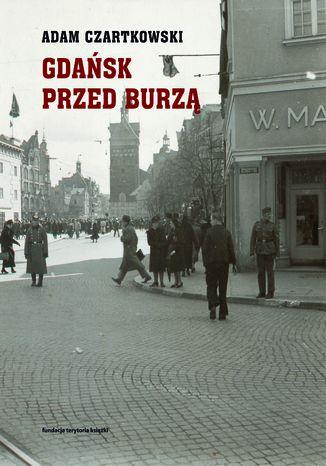 Okładka książki/ebooka Gdańsk przed burzą. Korespondencja z Gdańska dla