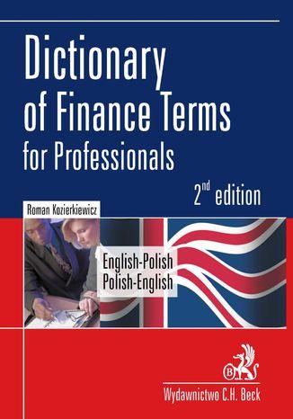 Okładka książki/ebooka Dictionary of Finance Terms for Professionals. English-Polish. Polish-English Słownik fachowej terminologii finansowej. Angielsko-polski, polsko-angielski
