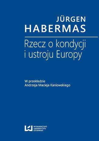 Okładka książki/ebooka Rzecz o kondycji i ustroju Europy. W przekładzie Andrzeja Macieja Kaniowskiego