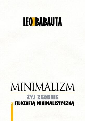 Okładka książki/ebooka Minimalizm. Żyj godnie z filozofią minimalistyczną