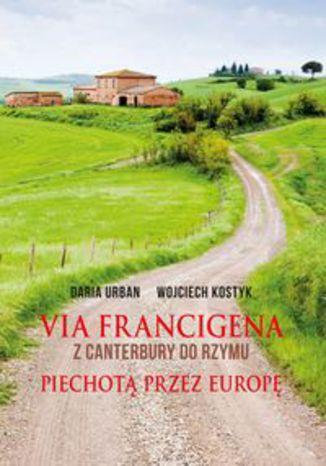 Okładka książki Via Francigena Z Canterbury do Rzymu. Piechotą przez Europę