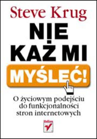 Okładka książki/ebooka Nie każ mi myśleć! O życiowym podejściu do funkcjonalności stron internetowych