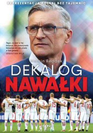 Okładka książki Dekalog Nawałki. Reprezentacja Polski bez tajemnic