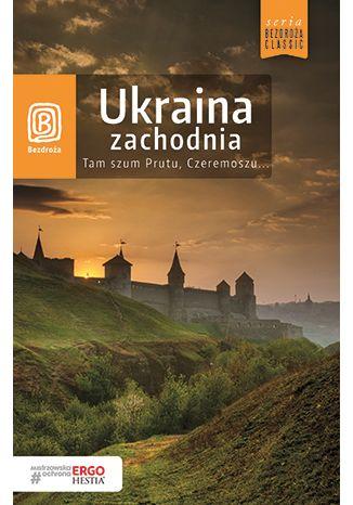Okładka książki/ebooka Ukraina zachodnia. Tam szum Prutu, Czeremoszu... Wydanie 8