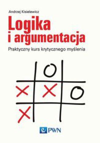Okładka książki Logika i argumentacja. Praktyczny kurs krytycznego myślenia