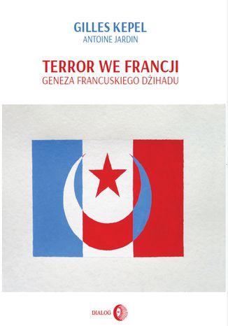 Okładka książki/ebooka Terror we Francji. Geneza francuskiego dżihadu