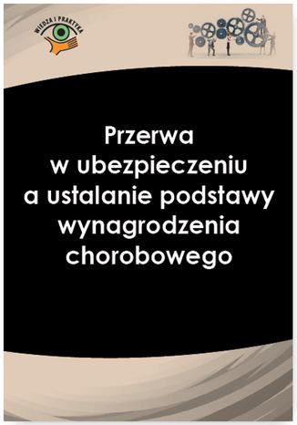 Okładka książki/ebooka Przerwa w ubezpieczeniu a ustalanie podstawy wynagrodzenia chorobowego