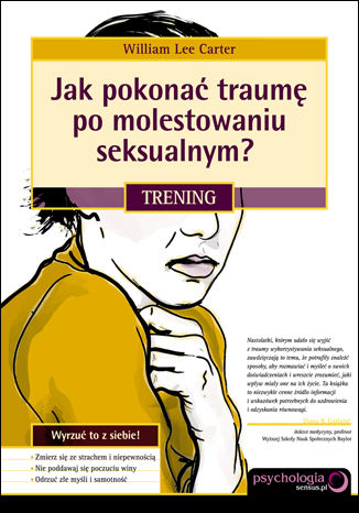 Okładka książki Jak pokonać traumę po molestowaniu seksualnym? Trening