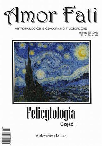 Okładka książki/ebooka Amor Fati 1(1)/2015  Felicytologia