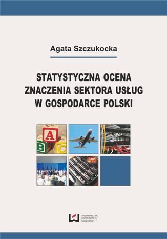 Okładka książki/ebooka Statystyczna ocena znaczenia sektora usług w gospodarce Polski