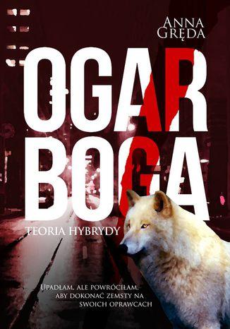 Okładka książki/ebooka Ogar Boga. Teoria hybrydy
