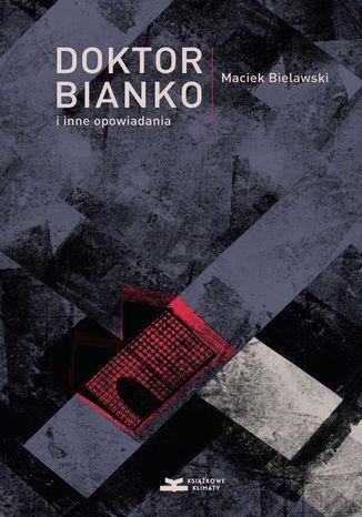 Okładka książki/ebooka Doktor Bianko i inne opowiadania